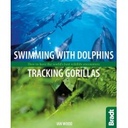 Swimming with Dolphins, Tracking Gorillas. How to have the world's best wildlife encounters, Paperback/Ian Wood