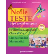 Noile teste după model european – Evaluarea Naţională. Clasa a IV-a. Limba română. Matematică. Ediţie revăzută şi adăugită.