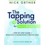 The Tapping Solution for Pain Relief: A Step-by-Step Guide to Reducing and Eliminating Chronic Pain by Nick Ortner