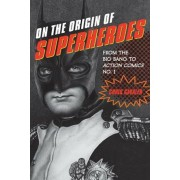On the Origin of Superheroes: From the Big Bang to Action Comics No. 1, Paperback
