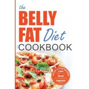 Belly Fat Diet Cookbook: 105 Easy and Delicious Recipes to Lose Your Belly, Shed Excess Weight, Improve Health, Paperback