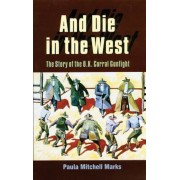 And Die in the West: The Story of the O.K. Corral Gunfight, Paperback