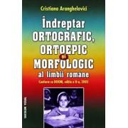 Indreptar ortografic, ortoepic si morfologic al limbii romane/Cristiana Aranghelovici