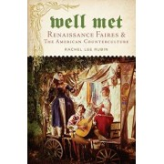 Well Met: Renaissance Faires and the American Counterculture, Paperback/Rachel Lee Rubin