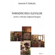 Imbisericirea elevilor pentru o educatie religioasa liturgica/Ioannis V. Kokulis