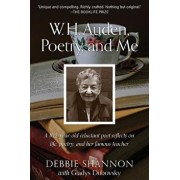 W. H. Auden, Poetry, and Me: A 102-Year-Old Reluctant Poet Reflects on Life, Poetry, and Her Famous Teacher, Paperback/Debbie Shannon