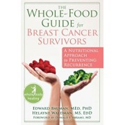 The Whole-Food Guide for Breast Cancer Survivors: A Nutritional Approach to Preventing Recurrence, Paperback/Edward Bauman