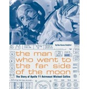 The Man Who Went to the Far Side of the Moon: The Story of Apollo 11 Astronaut Michael Collins, Paperback/Bea Uusma Schyffert