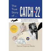 The True Story of Catch 22: The Reality that Inspired one of the Great Classics in American Literature, Hardcover/Patricia Chapman Meder