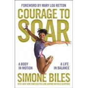 Courage to Soar: A Body in Motion, a Life in Balance, Hardcover