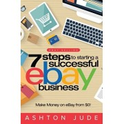 eBay Selling: 7 Steps to Starting a Successful eBay Business from $0 and Make Money on eBay: Be an eBay Success with your own eBay S, Paperback/Ashton Jude