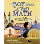 The Boy Who Loved Math: The Improbable Life of Paul Erdos, Hardcover
