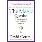 The Magic Question: A Simple Question Every Leader Dreams of Answering, Hardcover/David Cottrell