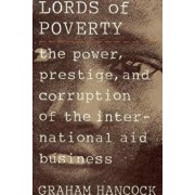 The Lords of Poverty: The Power, Prestige, and Corruption of the International Aid Business, Paperback/Graham Hancock