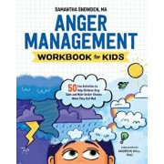 Anger Management Workbook for Kids: 50 Fun Activities to Help Children Stay Calm and Make Better Choices When They Feel Mad, Paperback/Samantha, Ma Snowden