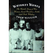 Whiskey Women: The Untold Story of How Women Saved Bourbon, Scotch, and Irish Whiskey, Hardcover