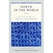 North in the World: Selected Poems of Rolf Jacobsen, a Bilingual Edition, Paperback/Rolf Jacobsen