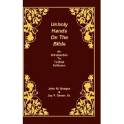 Unholy Hands on the Bible: An Introduction to Textual Criticism, Hardcover
