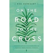 On the Road to the Cross: Experience Easter with Those Who Were There, Paperback/Rob Burkhart