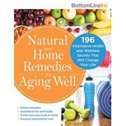 Natural and Home Remedies for Aging Well: 196 Alternative Health and Wellness Secrets That Will Change Your Life, Paperback/Bottom Line Inc
