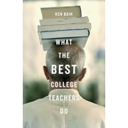 What the Best College Teachers Do, Hardcover/Ken Bain