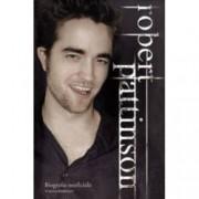 Robert Pattinson. Biografia neoficiala