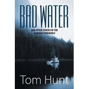 Bad Water and Other Stories of the Alaskan Panhandle, Paperback/Tom Hunt