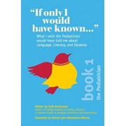 """""""If Only I Would Have Known..."""": What I wish the Pediatrician would have told me about Language, Literacy, and Dyslexia, Paperback/Faith Borkowsky"""