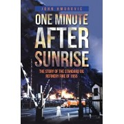 One Minute After Sunrise: The Story of the Standard Oil Refinery Fire of 1955, Paperback/John Hmurovic