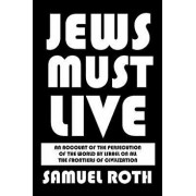 Jews Must Live: An Account of the Persecution of the World by Israel on All the Frontiers of Civilization, Paperback/Samuel Roth
