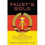 Faust's Gold: Inside the East German Doping Machine---Updated Edition, Paperback/Ph. D. Steven Ungerleider