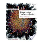 Visualization Analysis and Design - Principles, Techniques, and Practice (Munzner Tamara)(Mixed media product) (9781466508910)