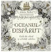 Oceanul disparut. Carte de colorat si activitati antistres - Johanna Basford