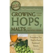 The Complete Guide to Growing Your Own Hops, Malts, and Brewing Herbs: Everything You Need to Know Explained Simply, Paperback