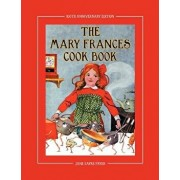 The Mary Frances Cook Book 100th Anniversary Edition: A Children's Story-Instruction Cookbook with Bonus Patterns for Child's Apron and Cooking Cap, Paperback/Jane Eayre Fryer