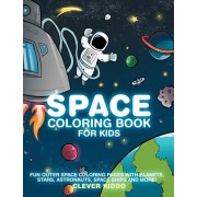 Space Coloring Book for Kids: Fun Outer Space Coloring Pages With Planets, Stars, Astronauts, Space Ships and More!, Paperback/Clever Kiddo