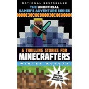 The Unofficial Gamer's Adventure Series Box Set: Six Thrilling Stories for Minecrafters, Hardcover/Winter Morgan