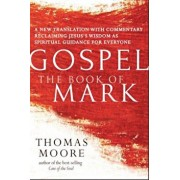 Gospel--The Book of Mark: A New Translation with Commentary--Jesus Spirituality for Everyone, Hardcover/Thomas Moore