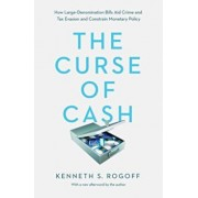 The Curse of Cash: How Large-Denomination Bills Aid Crime and Tax Evasion and Constrain Monetary Policy, Paperback/Kenneth S. Rogoff