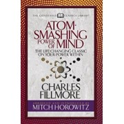 Atom- Smashing Power of Mind (Condensed Classics): The Life-Changing Classic on Your Power Within, Paperback/Charles Fillmore