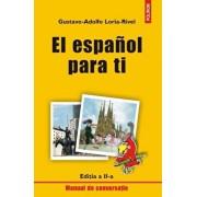 El espanol para ti. Manual de conversatie. Editia a II-a/Gustavo-Adolfo Loria-Rivel