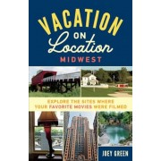 Vacation on Location, Midwest: Explore the Sites Where Your Favorite Movies Were Filmed, Paperback