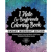 I Hate Ex-Boyfriends Coloring Book: Sweary Midnight Edition - A Sweary Adult Coloring Book of 40 Funny, Relatable Breakup Insults, Paperback/Adult Coloring World