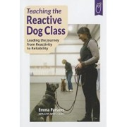 Teaching the Reactive Dog Class: Leading the Journey from Reactivity to the Reliability, Paperback/Emma Parsons