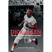 Dick Allen, the Life and Times of a Baseball Immortal: An Illustrated Biography, Hardcover