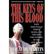 Keys of This Blood: Pope John Paul II Versus Russia and the West for Control of the New World Order, Paperback/Malachi Martin