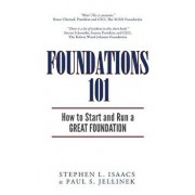Foundations 101: How to Start and Run a Great Foundation, Paperback/Stephen L. Isaacs