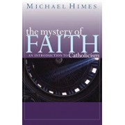 The Mystery of Faith: An Introduction to Catholicism, Paperback/Michael J. Himes