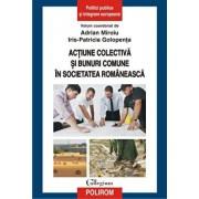 Actiune colectiva si bunuri comune in societatea romaneasca/Adrian Miroiu, Iris-Patricia Golopenta