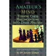 The Amateur's Mind: Turning Chess Misconceptions Into Chess Mastery, Paperback